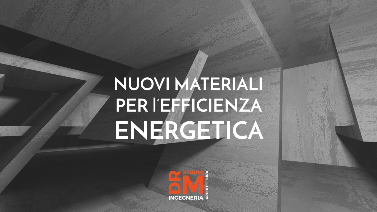 Nuovi materiali per efficienza energetica - DRM Studio